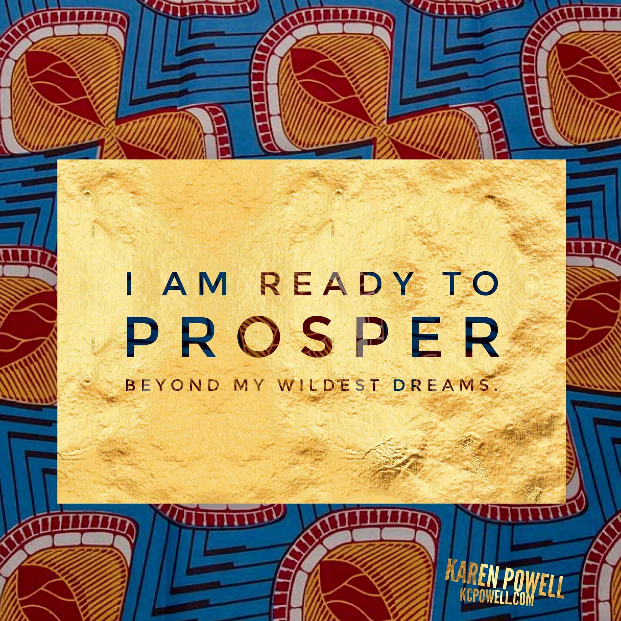 I am ready to prosper beyond my wildest dreams