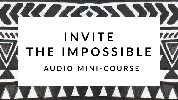 Invite the Impossible Audio Mini Course