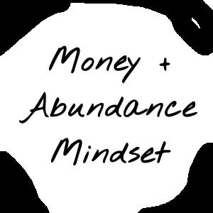 Money + Abundance Mindset